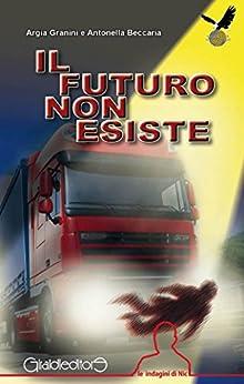 Il futuro non esiste (le indagini di Nic) di [Argia Granini, Antonella Beccaria]