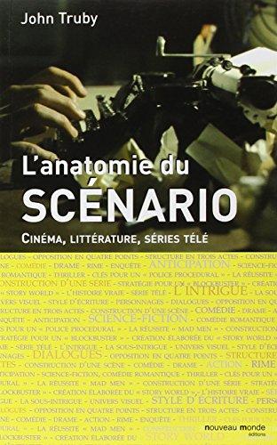 Anatomie du scénario : Cinéma, littérature, séries télé par John Truby