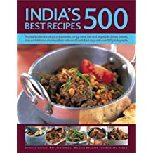 India's 500 Best Recipes: A Vibrant Collection of Spicy Appetizers, Tangy Meat, Fish and Vegetable Dishes, Breads, Rices and Delicious Chutneys from India and South-East Asia, with 500 Photographs