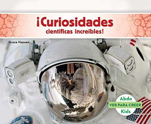 Curiosidades Cientificas Increibles! (Science Facts to Surprise You! ) (Ver Para Creer /Seeing Is Believing) por Grace Hansen