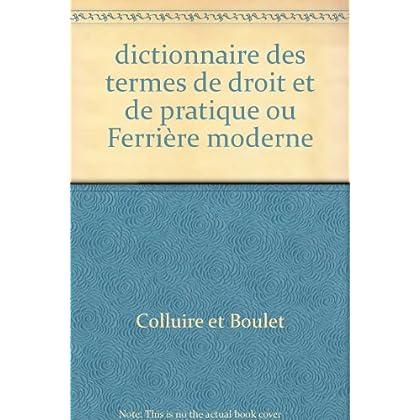 dictionnaire des termes de droit et de pratique ou Ferrière moderne