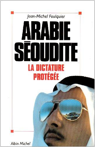 Arabie séoudite, la dictature protégée par Jean-Michel Foulquier