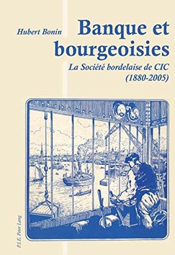 Banque Et Bourgeoisies: La Societe Bordelaise De Cic 1880-2005
