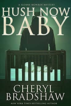 Hush Now Baby (Sloane Monroe Book 6) by [Bradshaw, Cheryl]