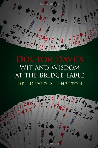 Doctor Dave's Wit and Wisdom at the Bridge Table by David S., Dr. Shelton (2010-09-09)