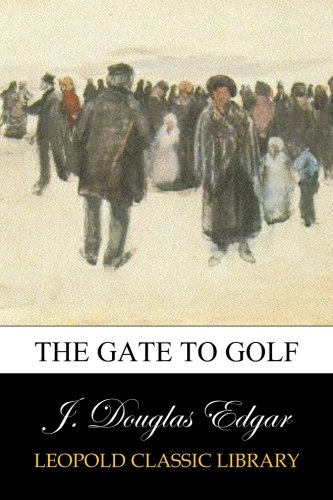 The Gate to Golf por J. Douglas Edgar