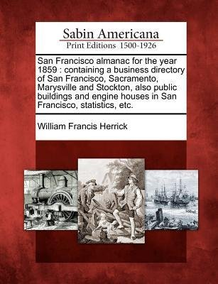 [{ San Francisco Almanac for the Year 1859: Containing a Business Directory of San Francisco, Sacramento, Marysville and Stockton, Also Public Buildings By Herrick, William Francis ( Author ) Feb - 22- 2012 ( Paperback ) } ]