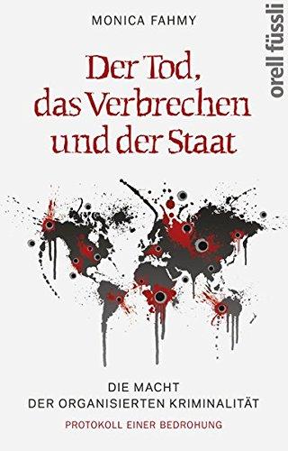 Der Tod, das Verbrechen und der Staat: Die Macht der Organisierten Kriminalität - Protokoll einer Bedrohung