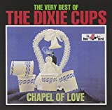 Chapel of Love: Very Best of by DIXIE CUPS (1999-02-02)