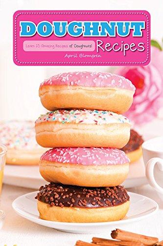 Doughnut Recipes: Learn 25 Amazing Recipes of Doughnuts! (English Edition) -