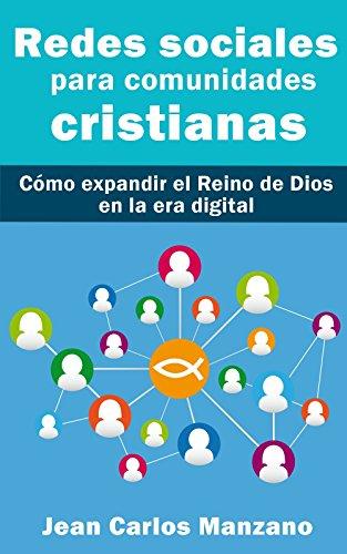 Redes sociales para comunidades cristianas: Cómo expandir el Reino de Dios en la era digital por Jean Manzano