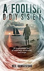 A Foolish Odyssey: An Inspirational Story Of Conformity, Awakening and Escape (A Foolish Trilogy Book 2)