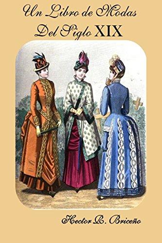 Un Libro de Modas Del Siglo XIX: Volume 6 por Hector R Briceno
