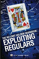 The No-Limit Holdem Workbook: Exploiting Regulars by Tri