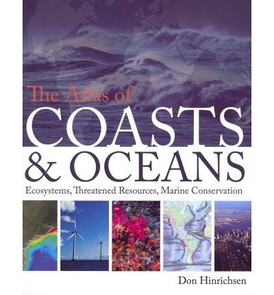 By Hinrichsen, Don ( Author ) [ The Atlas of Coasts & Oceans: Ecosystems, Threatened Resources, Marine Conservation By Jun-2011 Paperback