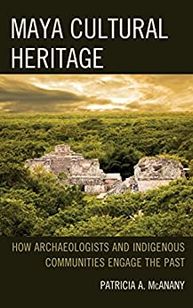 Libro Epub Gratis Maya Cultural Heritage: How Archaeologists and Indigenous Communities Engage the Past (Archaeology in Society)