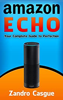 amazon echo your complete guide to perfection amazon. Black Bedroom Furniture Sets. Home Design Ideas