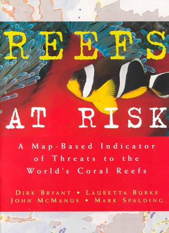 Reefs at Risk: A Map-Based Indicator of Threats to the World's Coral Reefs (World Resources...