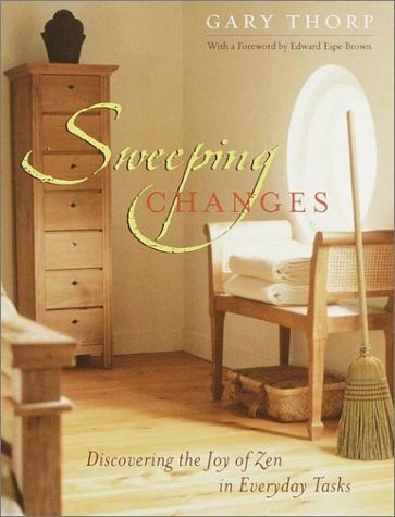 Sweeping Changes: Discovering the Joy of Zen in Everyday Tasks by Gary Thorp (2001-09-11)