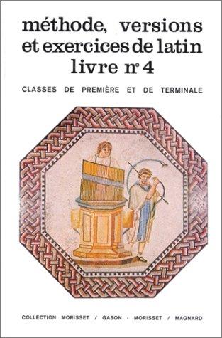 Méthode, versions et exercices de latin, livre numéro 4 (Classes de première et terminale)