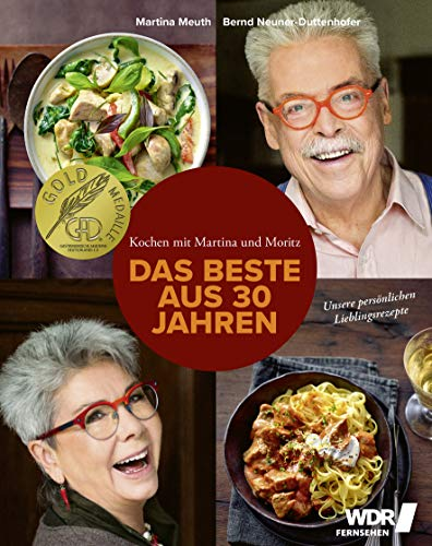 Kochen mit Martina und Moritz - Das Beste aus 30 Jahren: Unsere persönlichen Lieblingsrezepte - Köstliche Rezepte mit Fleisch, Fisch und Gemüse - zeitgemäß - kreativ - frisch