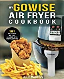 GoWise Air Fryer Cookbook: 101 Easy Recipes and How To Instructions for Healthy Low Oil Air Frying and Baking: Volume 1 (Air Fryer Recipes and How To Instructions)