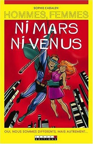 Hommes, femmes ni Mars, ni Vénus : Oui, nous sommes différents, mais autrement...