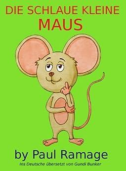 die schlaue kleine maus bilderbuch clever little mouse german edition ebook paul ramage. Black Bedroom Furniture Sets. Home Design Ideas