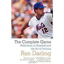 The Complete Game: Reflections on Baseball and the Art of Pitching by Ron Darling (2010-03-09)