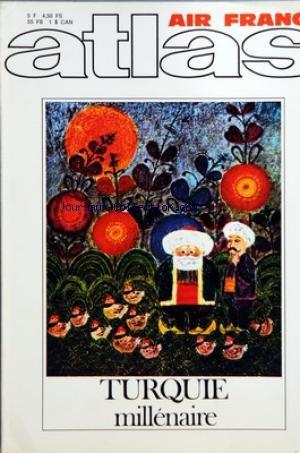 ATLAS A LA DECOUVERTE DU MONDE [No 71] du 01/05/1972 - TURQUIE MILLENAIRE PAR LAROCHE - ET MICHAUD - LES MIGRATIONS DES OISEAUX PAR MASSON - L'HOMME AMARNATH - CHEMIN DU DIEU PAR PARISON ET BALLERO