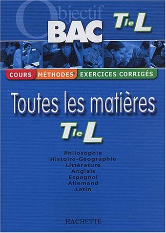 Objectif Bac - Toutes les matières : Terminale L (Cours, méthodes, exercices corrigés) par Collectif