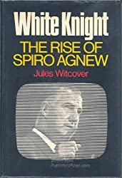 White knight; the rise of Spiro Agnew