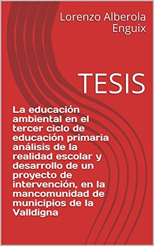 La educación ambiental en el tercer ciclo de educación primaria análisis de la realidad escolar y desarrollo de un proyecto de intervención, en la mancomunidad de municipios de la Valldigna: TESIS por Lorenzo Alberola Enguix
