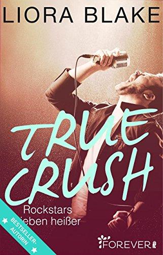 True Crush: Rockstars lieben heißer (True-Rockstars-Reihe 1)