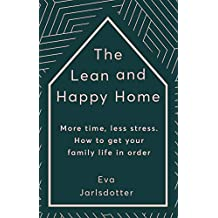 The Lean and Happy Home: More time, less stress. How to get your family life in order