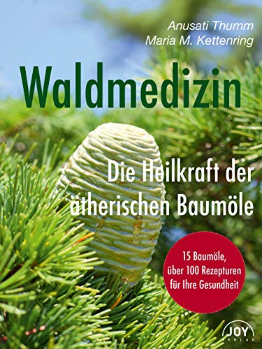 Waldmedizin: Die Heilkraft der ätherischen Baumöle
