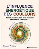 L'influence énergétique des couleurs : Décuplez votre bien-être physique, émotionnel & spirituel...
