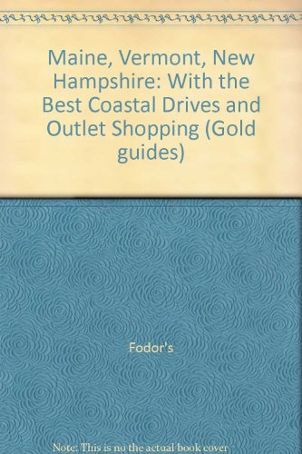 Maine, Vermont, New Hampshire: With the Best Coastal Drives and Outlet Shopping: With the Best Coastal Drives, Antique Shops and Outlet Shopping (Gold guides)