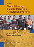 Globalisierung, illegale Migration, Armutsbekämpfung: Analyse eines komplexen Phänomens - Jörg Alt