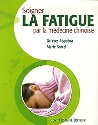 Soigner la fatigue par la médecine chinoise par Yves Réquéna