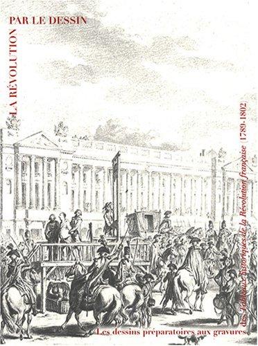La Révolution par le dessin : Les dessins préparatoires aux gravures des Tableaux historiques de la Révolution française (1789-1802)