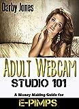 Adult Webcam Studio 101 - A Money Making Guide for E-pimps (Unconventional...