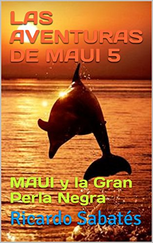 LAS AVENTURAS DE MAUI 5: MAUI y la Gran Perla Negra por Ricardo Sabatés