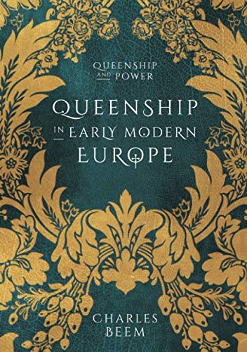 Queenship in Early Modern Europe (Queenship and Power)