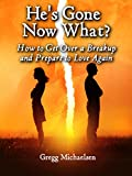 Book cover image for He's Gone Now What?: How to Get Over a Breakup and Prepare to Love Again (Relationship and Dating Advice