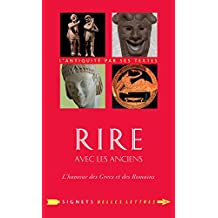 Rire Avec Les Anciens: L'Humour Des Grecs Et Des Romains (Signets Belles Lettres)