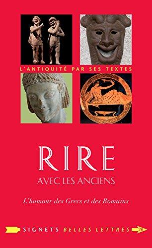Rire avec les Anciens: L'humour des Grecs et des Romains