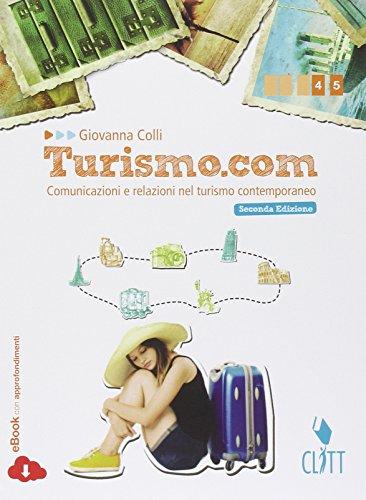 Turismo.com. Comunicazioni e relazioni nel turismo contemporaneo. Per le Scuole superiori. Con e-book. Con espansione online