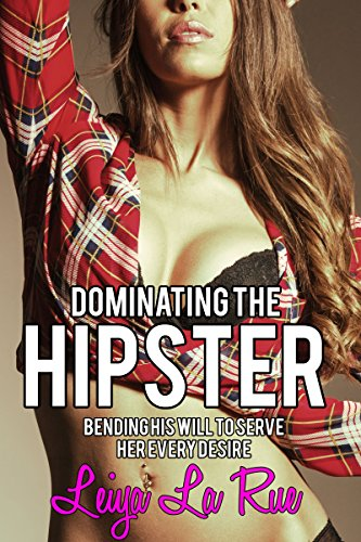 Dominating The Hipster: Bending His Will To Serve Her Every Desire (English Edition) - Front-hipster
