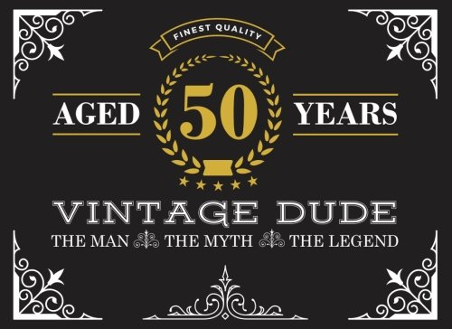 Aged 50 Years: Vintage Dude, The Man, The Myth, The Legend Men's Birthday Guest Book